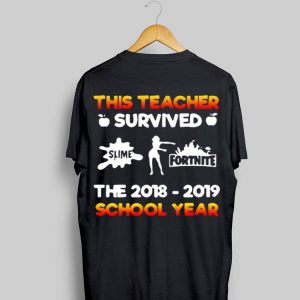 This Teacher Survived Slime Fortnite The 2018-2019 School Year shirt