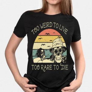 Vintage Skulls Too Weird To Live Too Rare To Die shirt