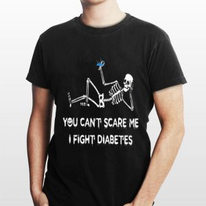 You Can't Scare Me I Fight Diabetes Awareness Month Skeleton shirt