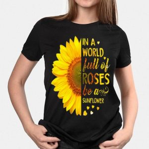Butterflys in a world full of roses be a sunflower shirt