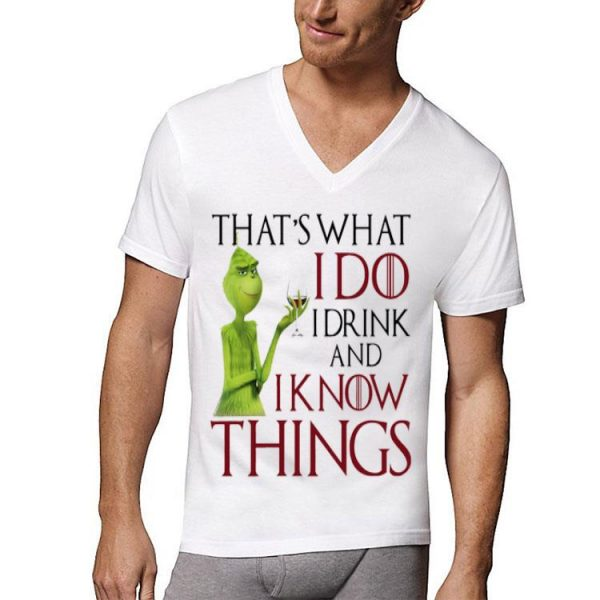 Grinch that's what I do I drink and I know things wine shirt