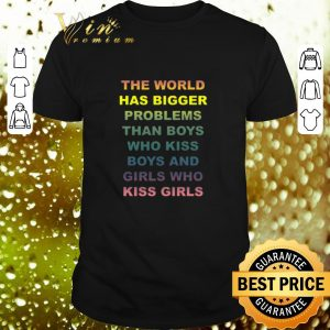 Hot The world has bigger problems than boys who kiss boys and girls shirt