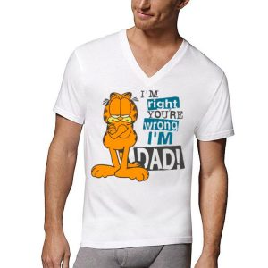 I'm Right You're Wrong I'm Dad Garfield shirt