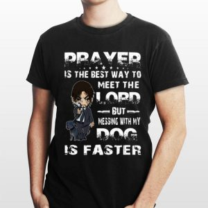 John Wick prayer is the best way to meet the lord but messing with my dog is faster shirt