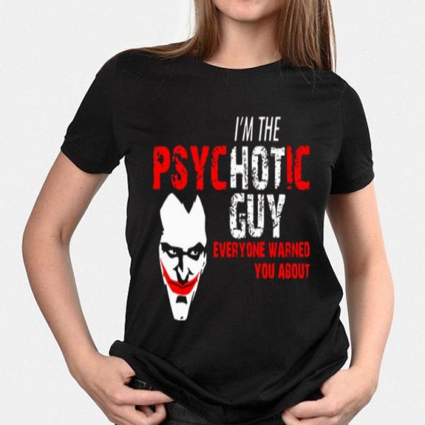 Joker I'm the Psychotic guy everyone warned about you shirt