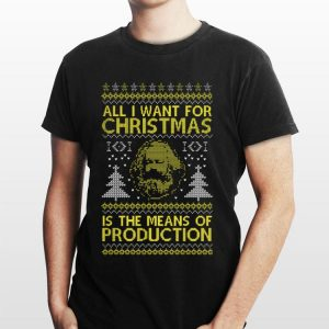 Karl Marx all i want for christmas is the means of production ugly christmas shirt