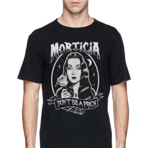 Morticia don't be a prick shirt