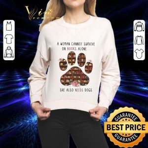 Original A woman cannot survive on books alone she also needs dogs paw shirt