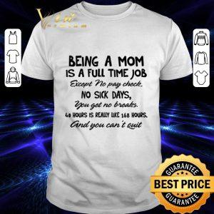 Original Being a mom is full time job except no pay check no sick days shirt