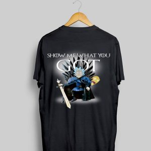 Show Me What You GOT Game Of Thrones Rick and Morty shirt