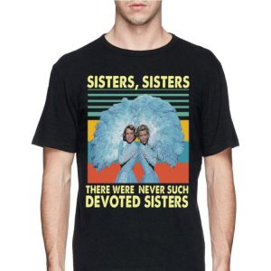 Vintage sister sister there were never such devoted sisters Judy Haynes shirt