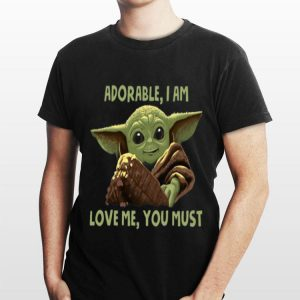 Baby Yoda Adorable I Am Love Me Yous Must shirt