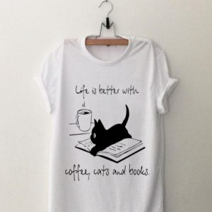 Black Cat life is better with coffee cats and books shirt
