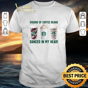 Cool Starbucks Visions of coffee beans danced in my head shirt