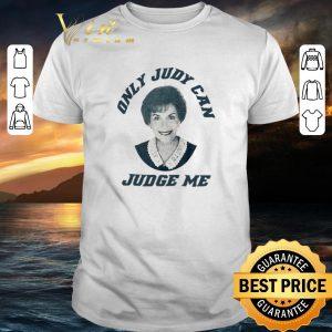 Hot Only Judy Can Judge Me Judy Sheindlin shirt