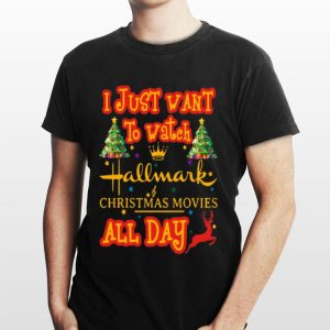 I just want to watch hallmark christmas movie all day shirt