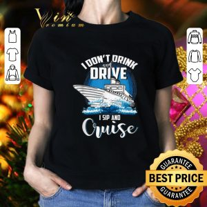Official I don't drink and drive i sip and cruise shirt