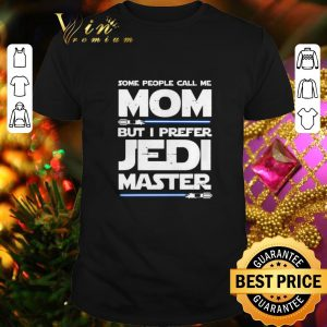 Original Star Wars Some People call Me Mom but i prefer Jedi Master shirt