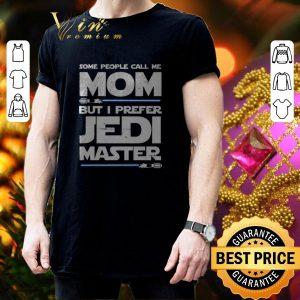 Original Star Wars Some People call Me Mom but i prefer Jedi Master shirt 2