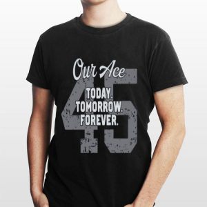 Our Place Today Tomorrow Forever 45 shirt