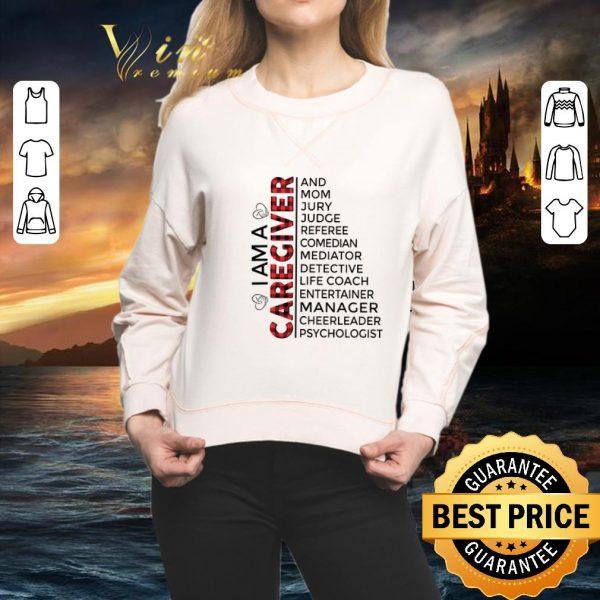Top I am a caregiver and mom jury judge referee comedian mediator shirt