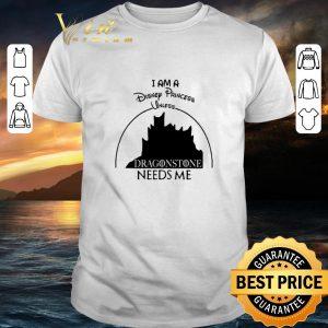Top I am a disney princess unless dragonstone needs me Game Of Thrones shirt