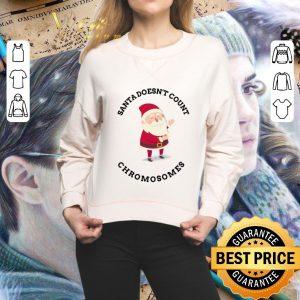 Top Santa doesn't Count Chromosomes Christmas shirt