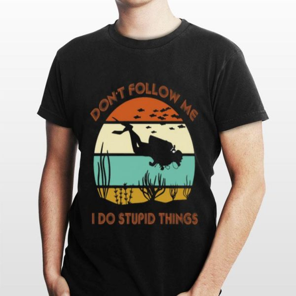 Diver Don't Follow Me I Do Stupid Things Vintage shirt