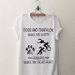 Dogs and Triathlon make me happy humans make my head hurt shirt