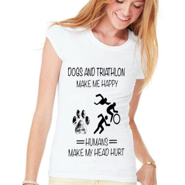Dogs and Triathlon make me happy humans make my head hurt shirt
