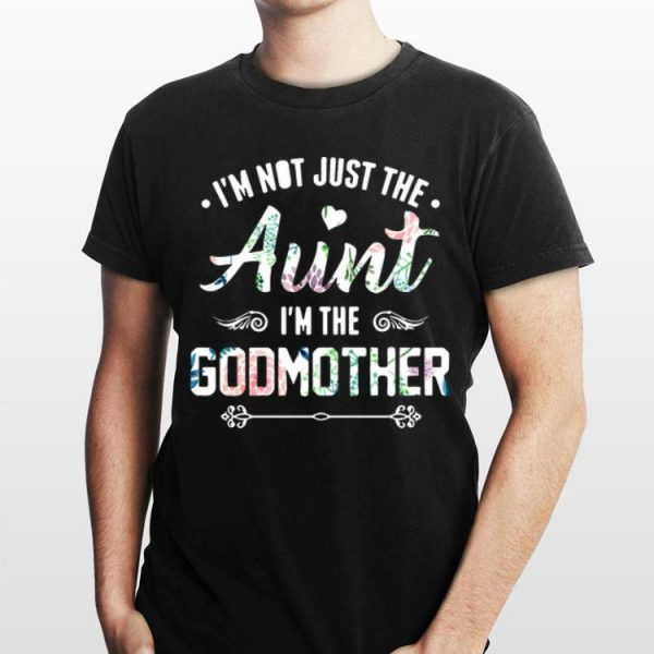 Flower I'm not just the aunt i'm godmother shirt
