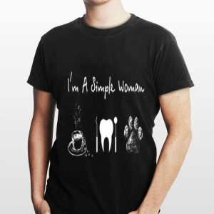 I'm a Simple Woman Coffee Dentist and Dog shirt