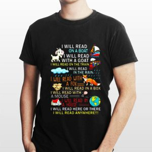 I will read here or there I will read anywhere shirt