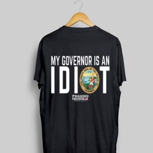 The Great Seal Of The State Of California My Governor Is An Idiot shirt