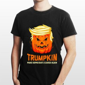 Trumpkin make democrats scared again pretty shirt