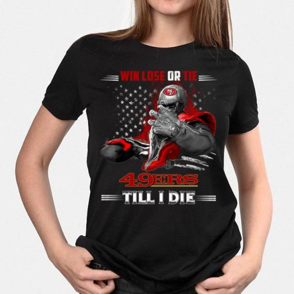 Win Lose Or Tie 49ers Till I Die San Francisco 49ers shirt