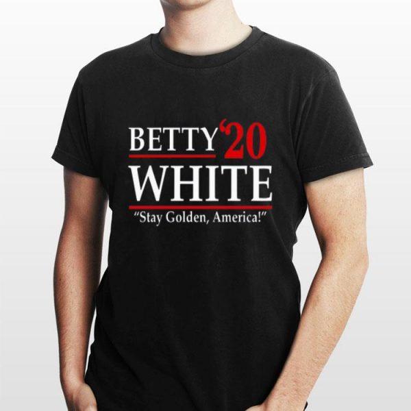 Betty'20 White Stay Golden America shirt