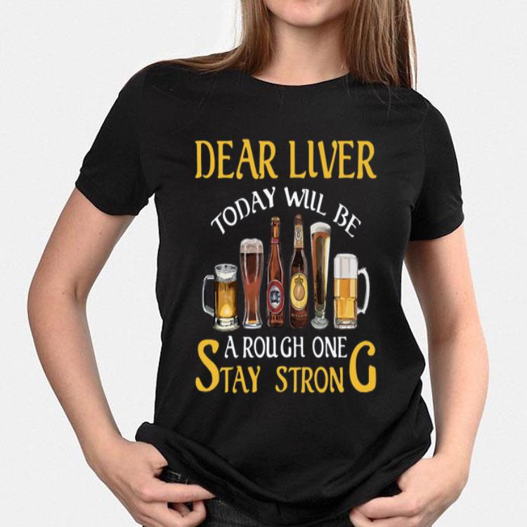 Dear Liver Today Will Be A Rough One Stay Strong Beers