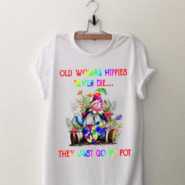 Gnome Old Woman Hippies Never Die They Just Go To Pot shirt