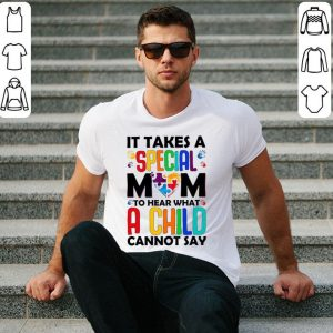 Hot It takes a special mom to hear what a child cannot say shirt