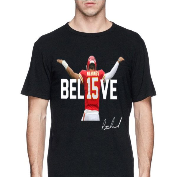 Kansas City Chiefs Patrick Mahomes 15 Believe Signature shirt