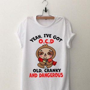 Sloth Yeah I've Got O.C.D Old Cranky And Dangerous shirt