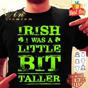 Wish I Was Taller St Patricks Short Person shirt