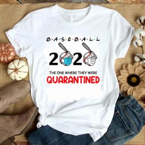 Baseball 2020 Mask The One Where They Were Quarantined shirt