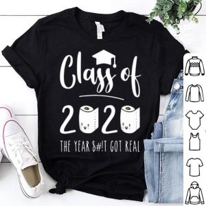 Class Of 2020 The Year When Sh!t Got Real Toilet Paper shirt