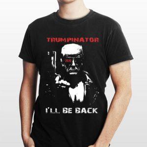 Donald Trump Trumpinator I'll Be Back shirt