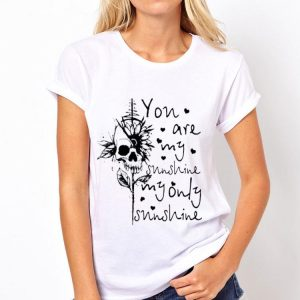Skull You Are My Sunshine My Only Sunshine shirt