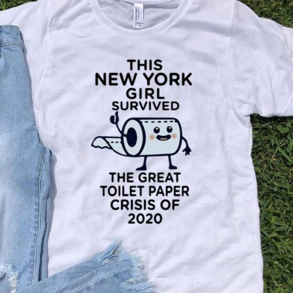 This New York Girl Survived The Great Toilet Paper Crisis Of 2020 shirt