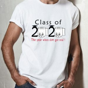 Toilet Paper Class Of 2020 The Year When Shit Got Real shirt