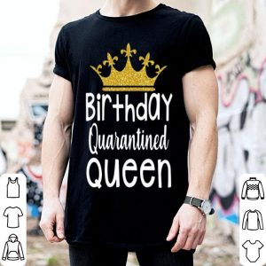 Crown Birthday Quarantined Queen shirt